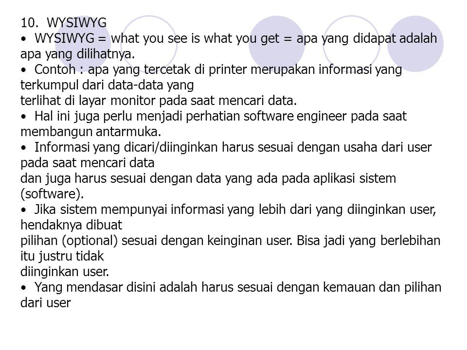 10. WYSIWYG WYSIWYG = what you see is what you get = apa yang didapat adalah apa yang dilihatnya. Contoh : apa yang tercetak di printer merupakan info