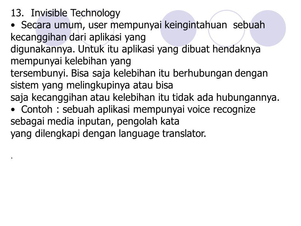 13. Invisible Technology Secara umum, user mempunyai keingintahuan sebuah kecanggihan dari aplikasi yang digunakannya. Untuk itu aplikasi yang dibuat