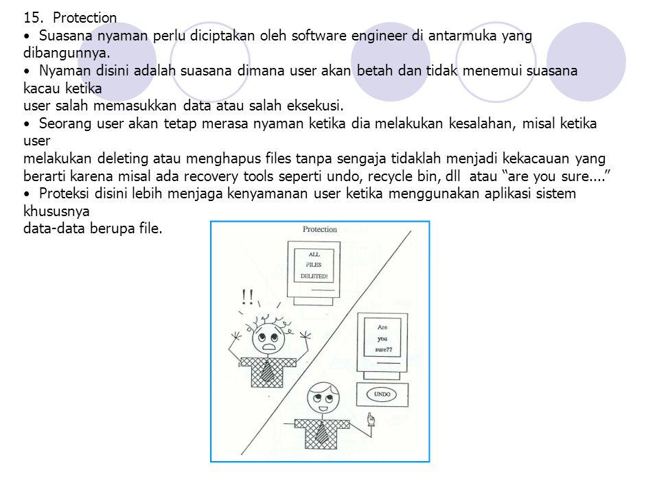 15. Protection Suasana nyaman perlu diciptakan oleh software engineer di antarmuka yang dibangunnya. Nyaman disini adalah suasana dimana user akan bet