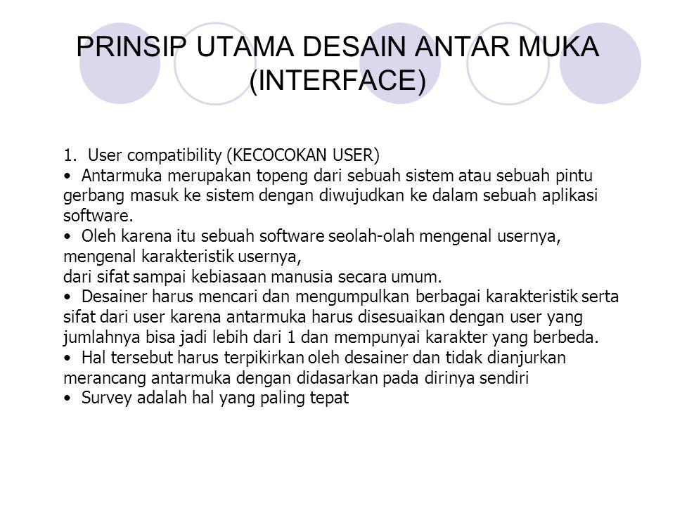 PRINSIP UTAMA DESAIN ANTAR MUKA (INTERFACE) 1. User compatibility (KECOCOKAN USER) Antarmuka merupakan topeng dari sebuah sistem atau sebuah pintu ger