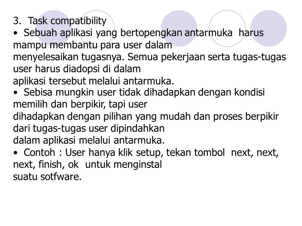 3. Task compatibility Sebuah aplikasi yang bertopengkan antarmuka harus mampu membantu para user dalam menyelesaikan tugasnya. Semua pekerjaan serta t
