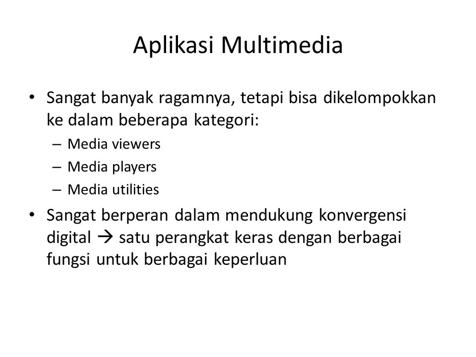 Aplikasi Multimedia Sangat banyak ragamnya, tetapi bisa dikelompokkan ke dalam beberapa kategori: – Media viewers – Media players – Media utilities Sa