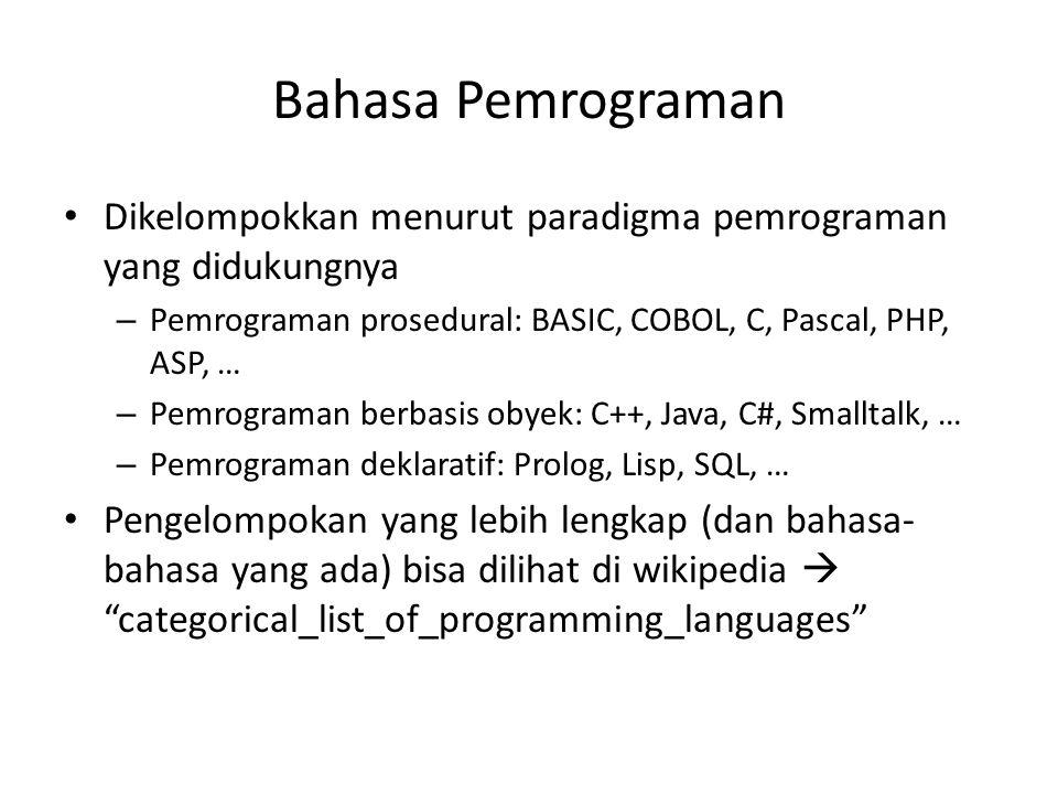 Bahasa Pemrograman Dikelompokkan menurut paradigma pemrograman yang didukungnya – Pemrograman prosedural: BASIC, COBOL, C, Pascal, PHP, ASP, … – Pemro