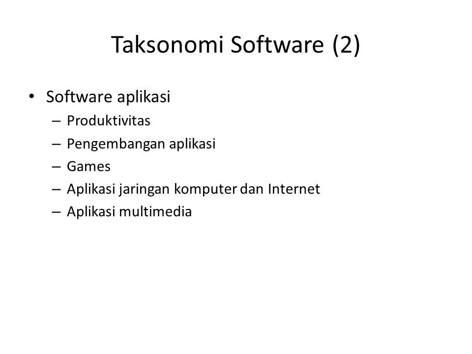Taksonomi Software (2) Software aplikasi – Produktivitas – Pengembangan aplikasi – Games – Aplikasi jaringan komputer dan Internet – Aplikasi multimed