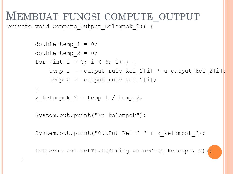 M EMBUAT FUNGSI COMPUTE _ OUTPUT private void Compute_Output_Kelompok_2() { double temp_1 = 0; double temp_2 = 0; for (int i = 0; i < 6; i++) { temp_1