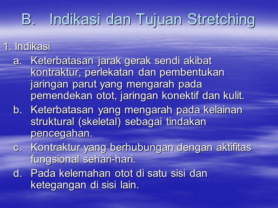 B.Indikasi dan Tujuan Stretching 1. Indikasi a. Keterbatasan jarak gerak sendi akibat kontraktur, perlekatan dan pembentukan jaringan parut yang menga