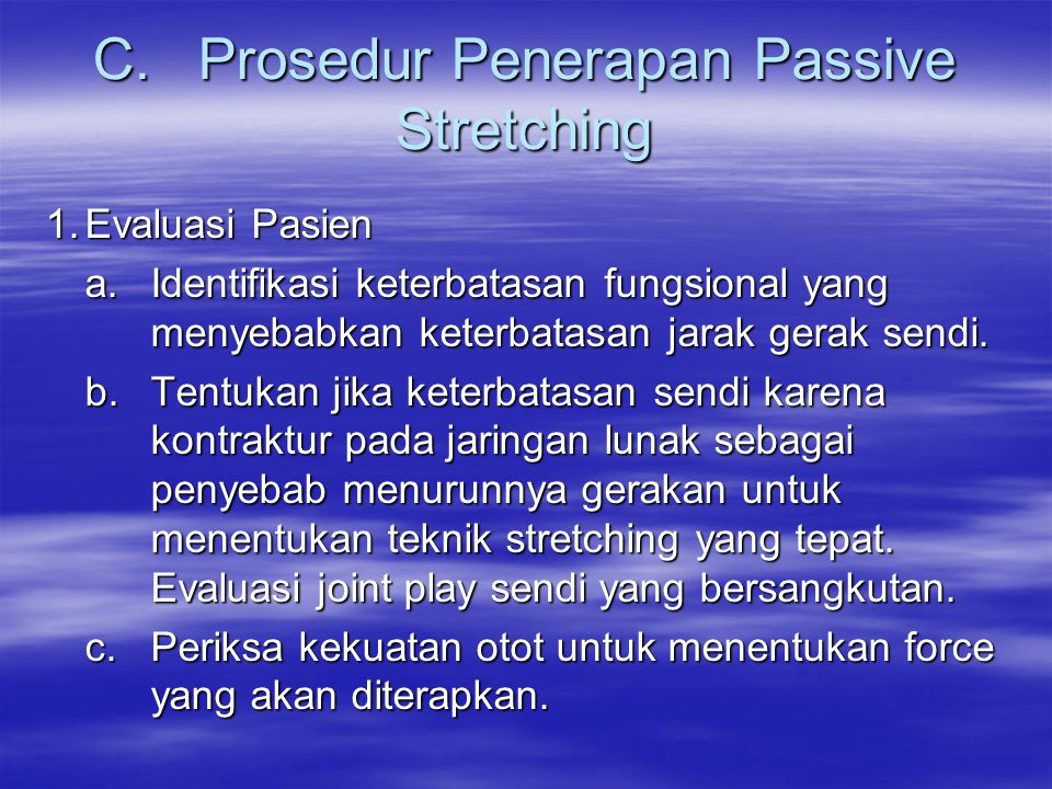 C.Prosedur Penerapan Passive Stretching 1.Evaluasi Pasien a. Identifikasi keterbatasan fungsional yang menyebabkan keterbatasan jarak gerak sendi. b.T