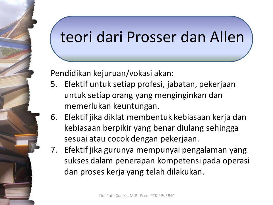 teori dari Prosser dan Allen Pendidikan kejuruan/vokasi akan: 5.Efektif untuk setiap profesi, jabatan, pekerjaan untuk setiap orang yang menginginkan