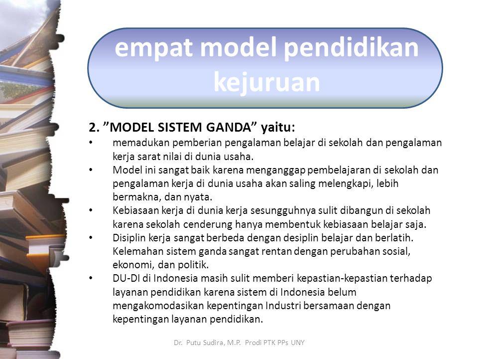 """empat model pendidikan kejuruan 2. """"MODEL SISTEM GANDA"""" yaitu: memadukan pemberian pengalaman belajar di sekolah dan pengalaman kerja sarat nilai di d"""