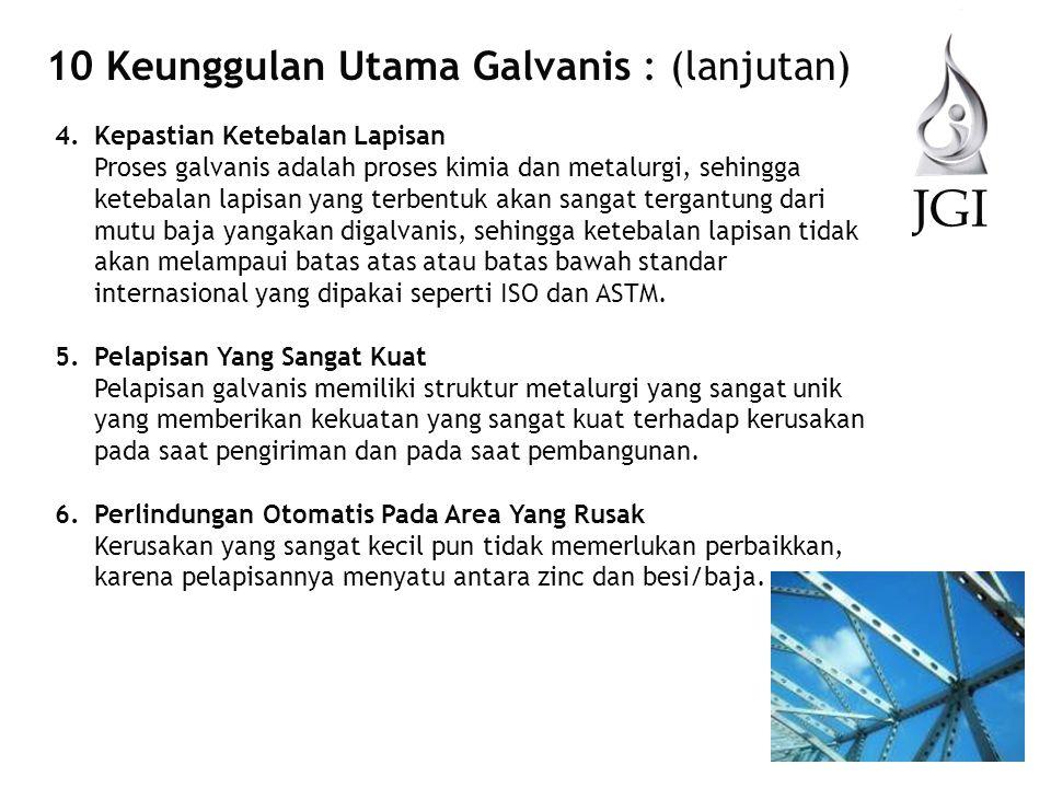 JGI 10 Keunggulan Utama Galvanis : (lanjutan) 8.Kemudahan Inspeksi Pelapisan galvanis sangat mudah diperiksa tanpa memerlukanalat tambahan dan dilakukan dengan sangat sederhana tanpa melakukan perusakan dalam memeriksa ketebalan lapisan galvanis.