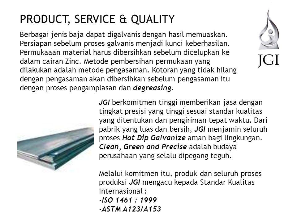 JGI PRODUCT, SERVICE & QUALITY Berbagai jenis baja dapat digalvanis dengan hasil memuaskan. Persiapan sebelum proses galvanis menjadi kunci keberhasil