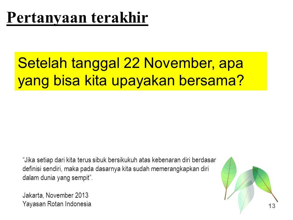 """Pertanyaan terakhir 13 Setelah tanggal 22 November, apa yang bisa kita upayakan bersama? """"Jika setiap dari kita terus sibuk bersikukuh atas kebenaran"""