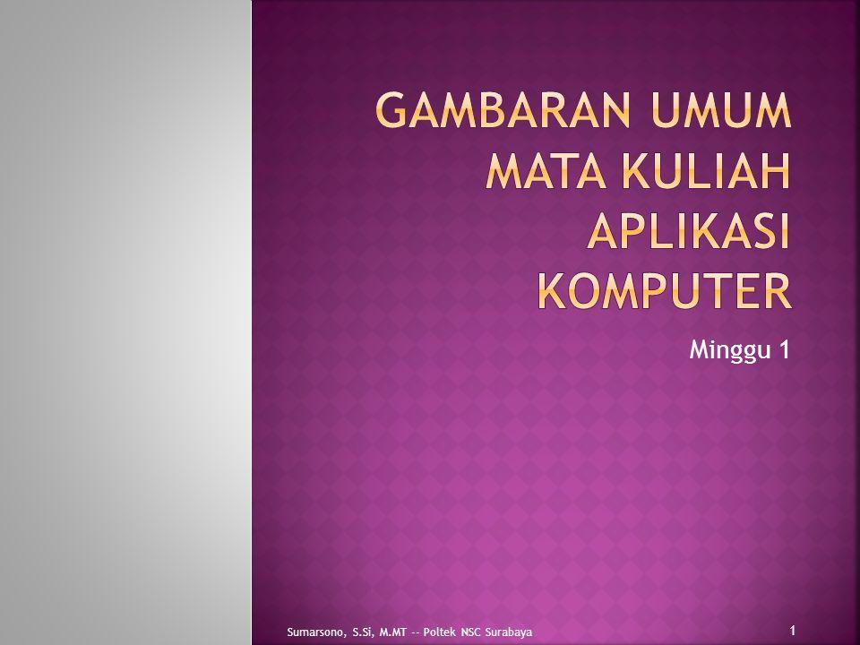 Minggu 1 1 Sumarsono, S.Si, M.MT -- Poltek NSC Surabaya