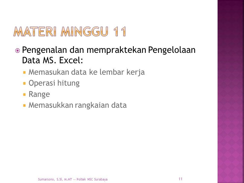  Pengenalan dan mempraktekan Pengelolaan Data MS. Excel:  Memasukan data ke lembar kerja  Operasi hitung  Range  Memasukkan rangkaian data 11 Sum