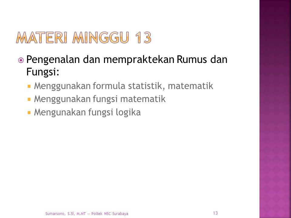  Pengenalan dan mempraktekan Rumus dan Fungsi:  Menggunakan formula statistik, matematik  Menggunakan fungsi matematik  Mengunakan fungsi logika 1