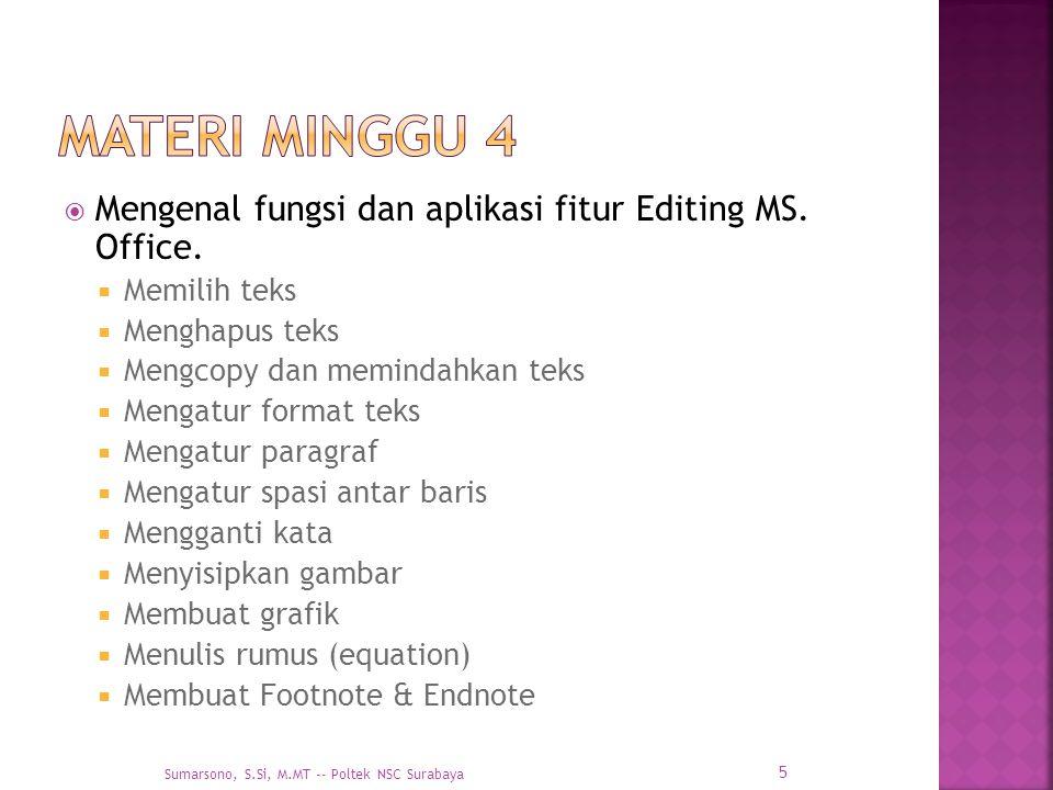  Mengenal fungsi dan aplikasi fitur Editing MS. Office.  Memilih teks  Menghapus teks  Mengcopy dan memindahkan teks  Mengatur format teks  Meng