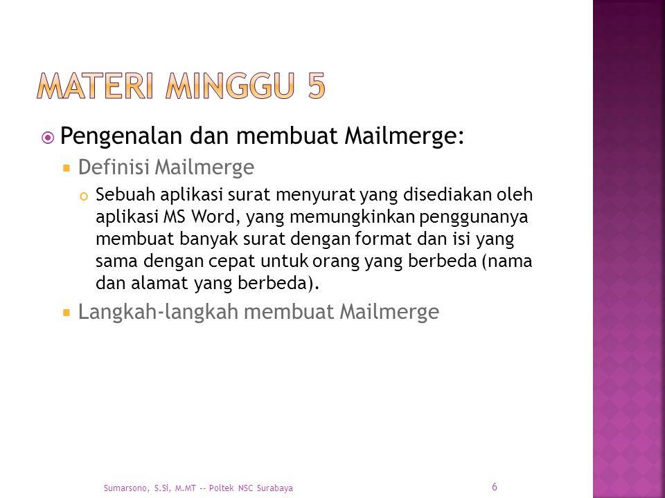  Pengenalan dan membuat Mailmerge:  Definisi Mailmerge Sebuah aplikasi surat menyurat yang disediakan oleh aplikasi MS Word, yang memungkinkan pengg