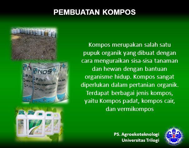 PEMBUATAN KOMPOS Kompos merupakan salah satu pupuk organik yang dibuat dengan cara menguraikan sisa-sisa tanaman dan hewan dengan bantuan organisme hidup.