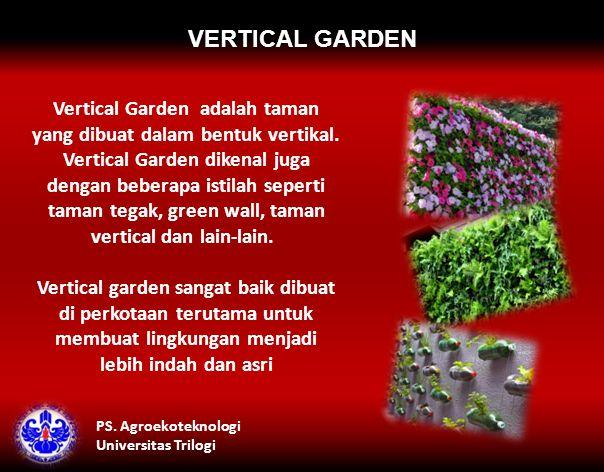 VERTICAL GARDEN Vertical Garden adalah taman yang dibuat dalam bentuk vertikal.
