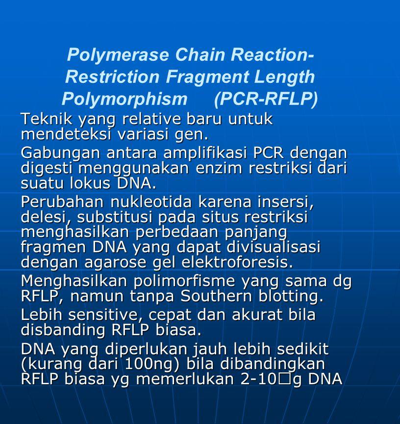 Polymerase Chain Reaction- Restriction Fragment Length Polymorphism (PCR-RFLP) Teknik yang relative baru untuk mendeteksi variasi gen.