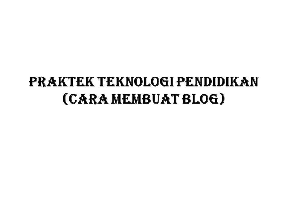 PRAKTEK TEKNOLOGI PENDIDIKAN (CARA MEMBUAT BLOG)