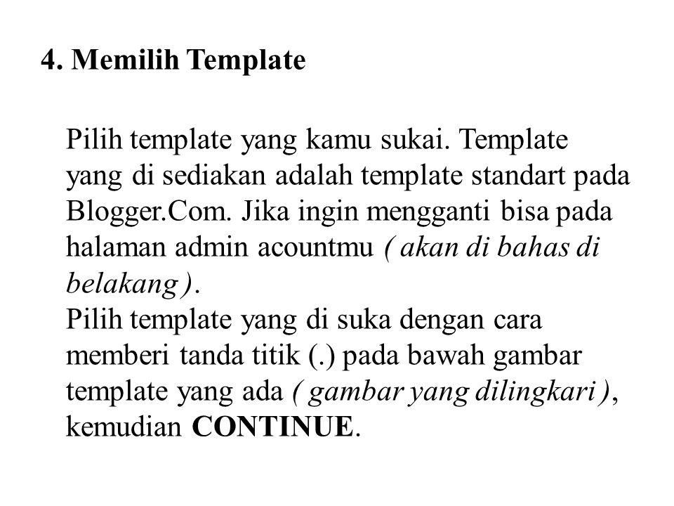 4. Memilih Template Pilih template yang kamu sukai. Template yang di sediakan adalah template standart pada Blogger.Com. Jika ingin mengganti bisa pad