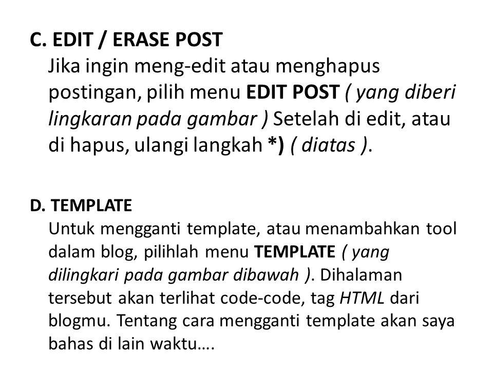 C. EDIT / ERASE POST Jika ingin meng-edit atau menghapus postingan, pilih menu EDIT POST ( yang diberi lingkaran pada gambar ) Setelah di edit, atau d