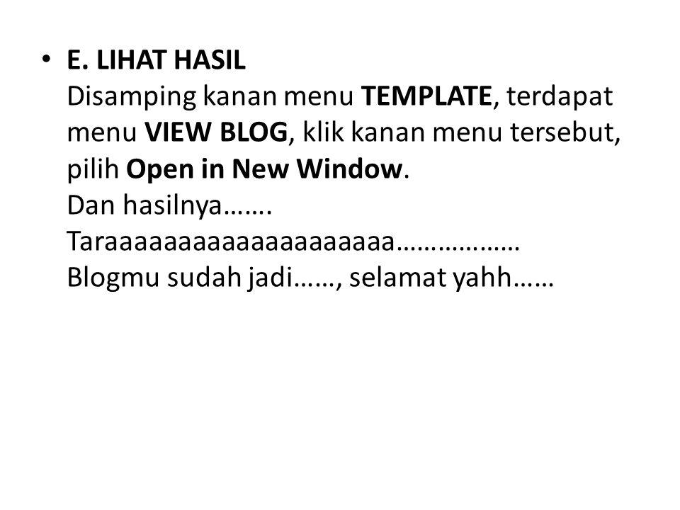 E. LIHAT HASIL Disamping kanan menu TEMPLATE, terdapat menu VIEW BLOG, klik kanan menu tersebut, pilih Open in New Window. Dan hasilnya……. Taraaaaaaaa