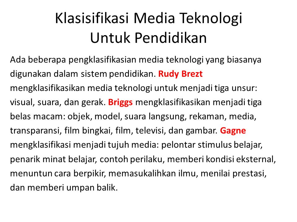 Klasisifikasi Media Teknologi Untuk Pendidikan Ada beberapa pengklasifikasian media teknologi yang biasanya digunakan dalam sistem pendidikan. Rudy Br