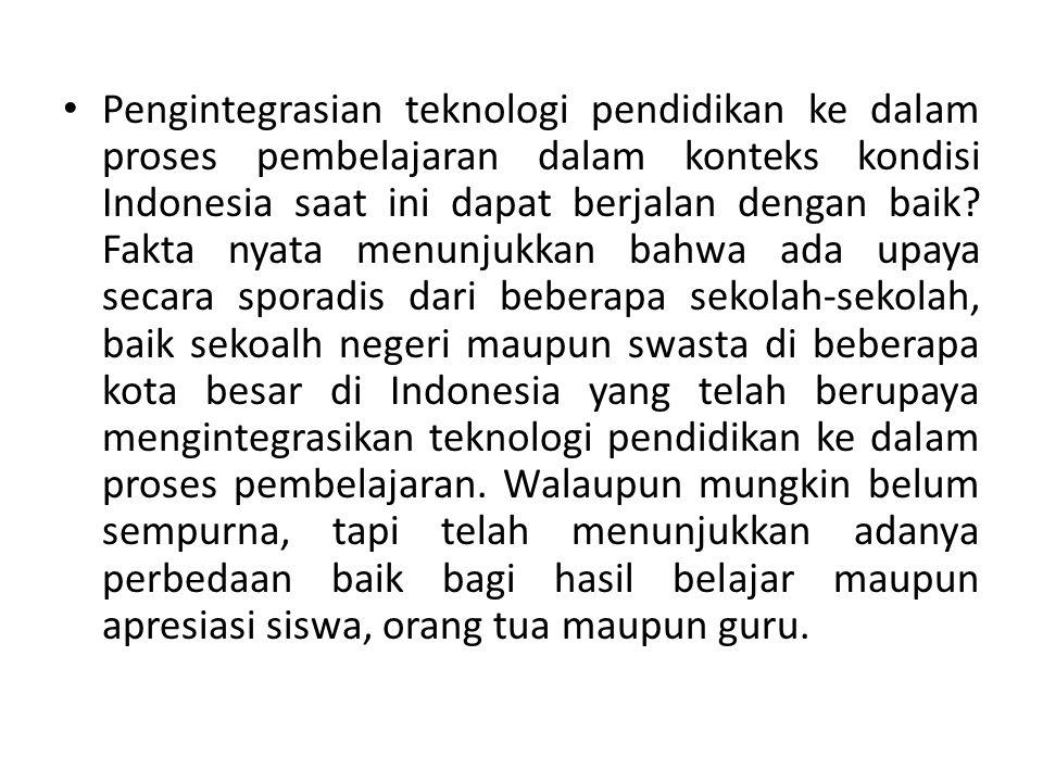 Pengintegrasian teknologi pendidikan ke dalam proses pembelajaran dalam konteks kondisi Indonesia saat ini dapat berjalan dengan baik? Fakta nyata men