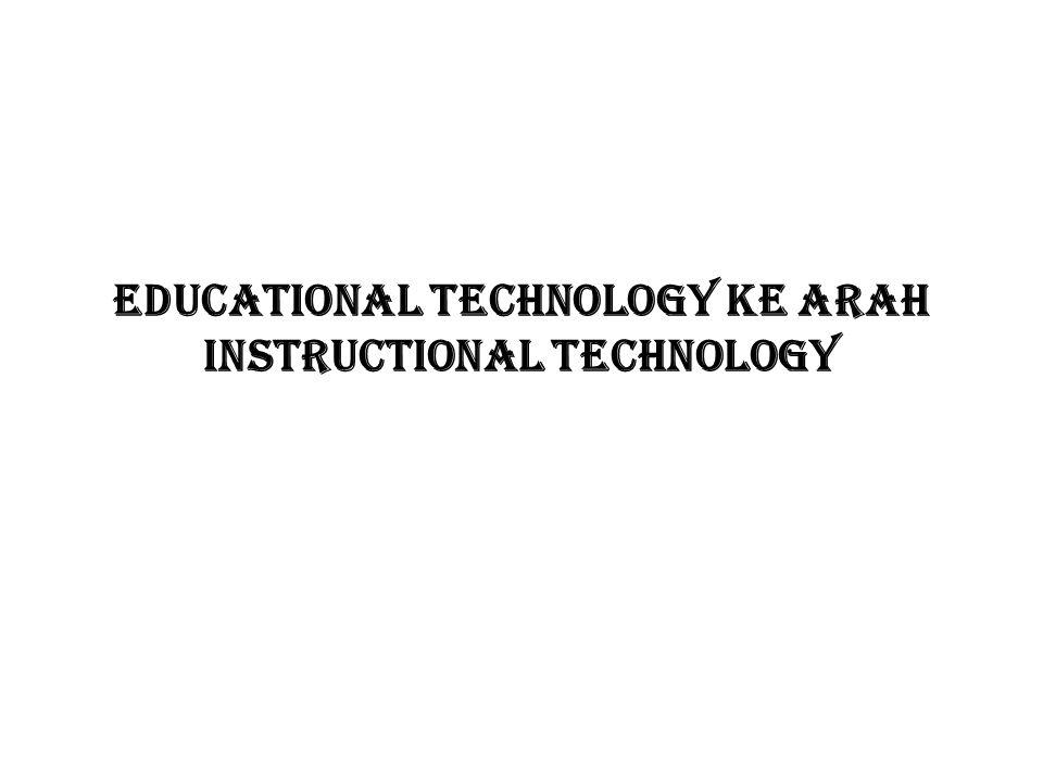 EDUCATIONAL TECHNOLOGY KE ARAH INSTRUCTIONAL TECHNOLOGY