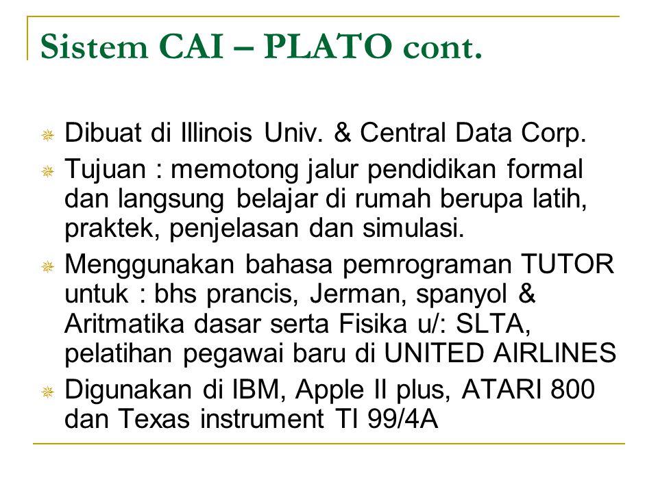 Sistem CAI – PLATO cont.  Dibuat di Illinois Univ. & Central Data Corp.  Tujuan : memotong jalur pendidikan formal dan langsung belajar di rumah ber