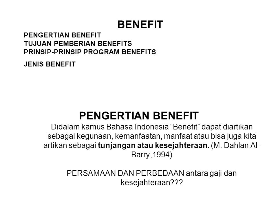BENEFIT PENGERTIAN BENEFIT TUJUAN PEMBERIAN BENEFITS PRINSIP-PRINSIP PROGRAM BENEFITS JENIS BENEFIT PENGERTIAN BENEFIT Didalam kamus Bahasa Indonesia