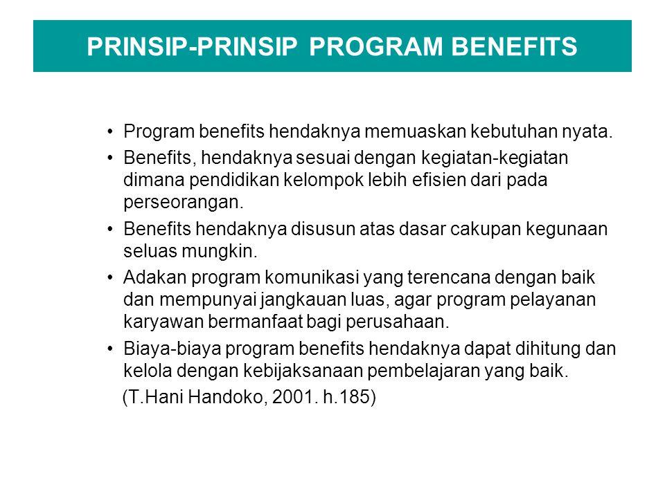 PRINSIP-PRINSIP PROGRAM BENEFITS Program benefits hendaknya memuaskan kebutuhan nyata. Benefits, hendaknya sesuai dengan kegiatan-kegiatan dimana pend