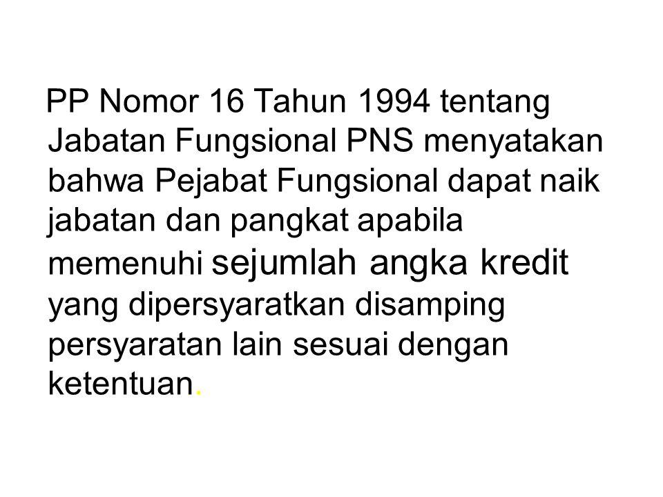 PP Nomor 16 Tahun 1994 tentang Jabatan Fungsional PNS menyatakan bahwa Pejabat Fungsional dapat naik jabatan dan pangkat apabila memenuhi sejumlah ang
