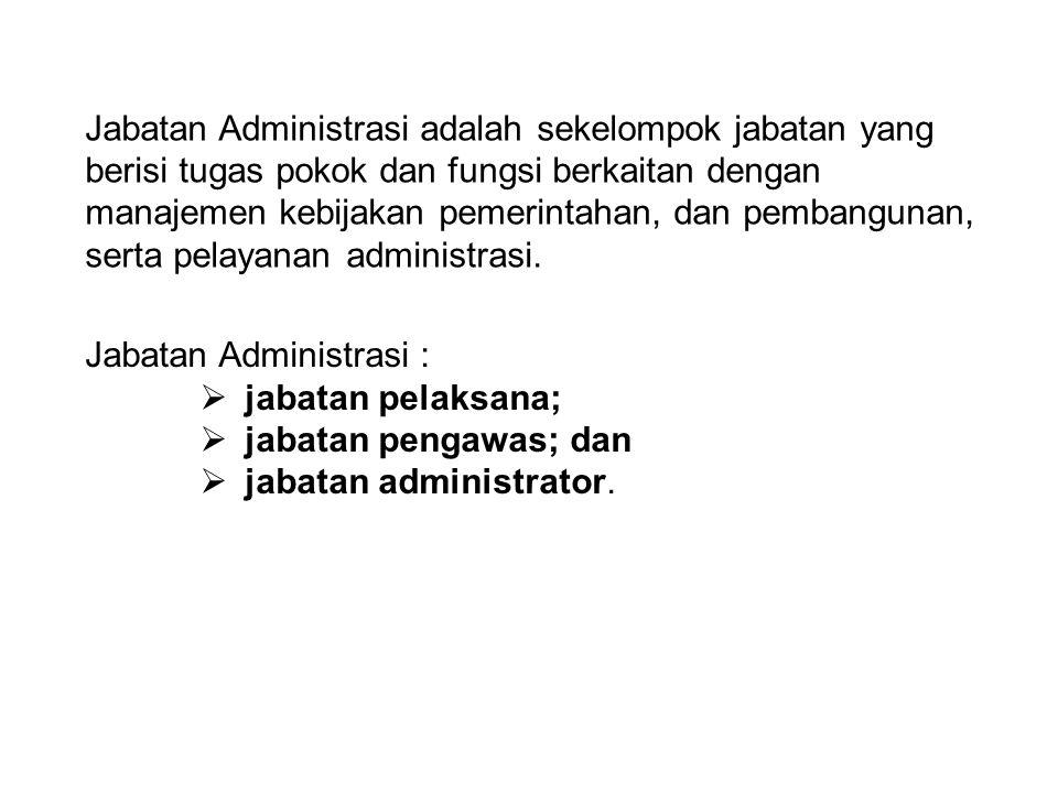 Jabatan Administrasi adalah sekelompok jabatan yang berisi tugas pokok dan fungsi berkaitan dengan manajemen kebijakan pemerintahan, dan pembangunan,