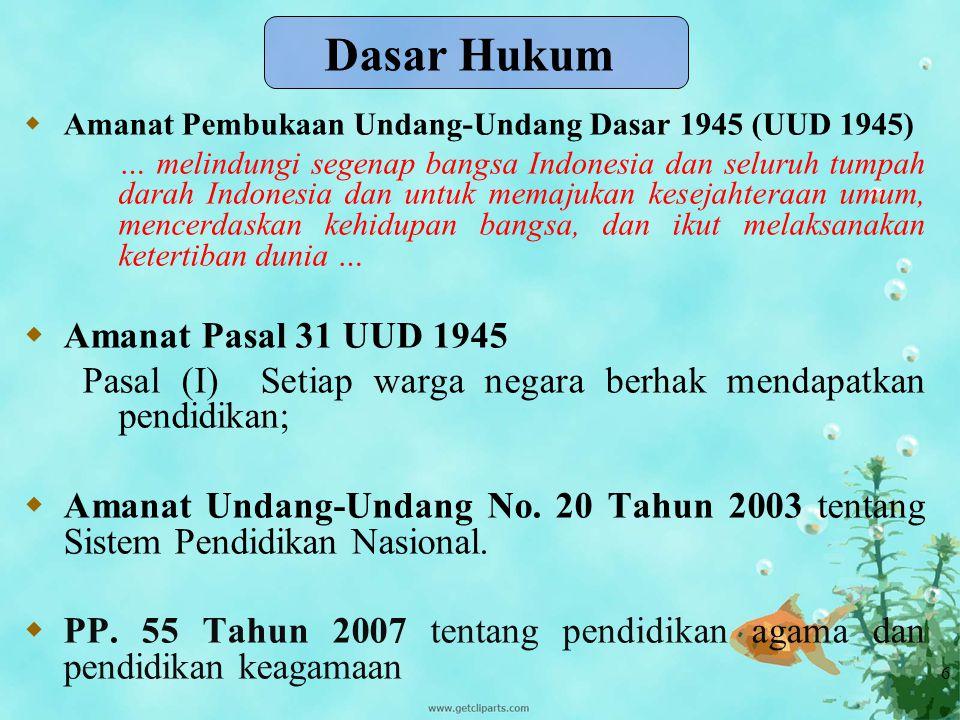 6  Amanat Pembukaan Undang-Undang Dasar 1945 (UUD 1945) … melindungi segenap bangsa Indonesia dan seluruh tumpah darah Indonesia dan untuk memajukan kesejahteraan umum, mencerdaskan kehidupan bangsa, dan ikut melaksanakan ketertiban dunia …  Amanat Pasal 31 UUD 1945 Pasal (I) Setiap warga negara berhak mendapatkan pendidikan;  Amanat Undang-Undang No.
