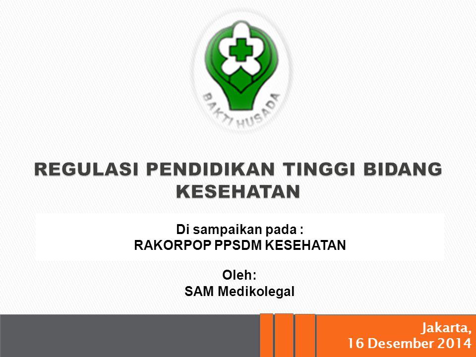 Jakarta, 16 Desember 2014 Jakarta, 16 Desember 2014 Oleh: SAM Medikolegal Di sampaikan pada : RAKORPOP PPSDM KESEHATAN