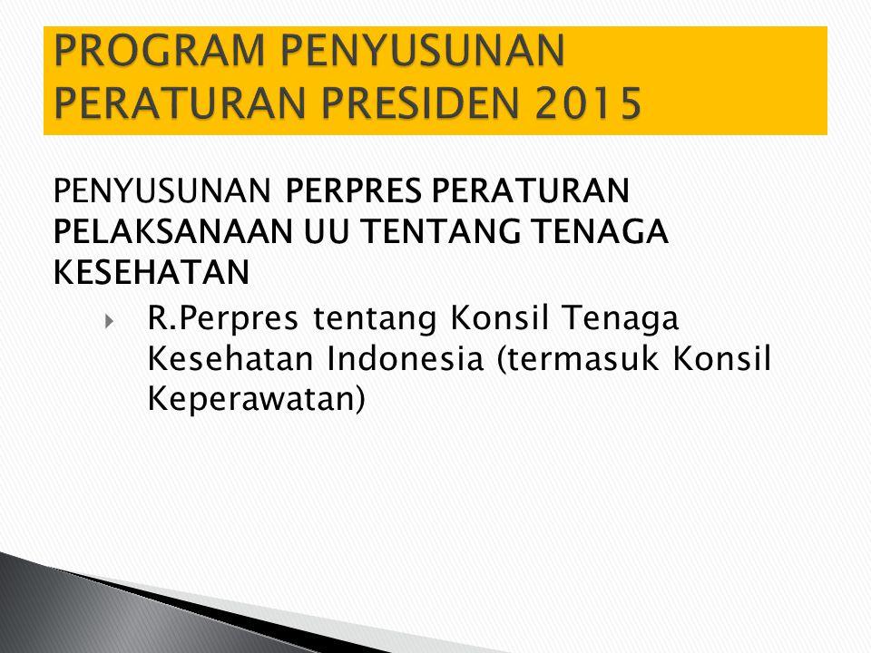 PENYUSUNAN PERPRES PERATURAN PELAKSANAAN UU TENTANG TENAGA KESEHATAN  R.Perpres tentang Konsil Tenaga Kesehatan Indonesia (termasuk Konsil Keperawatan)