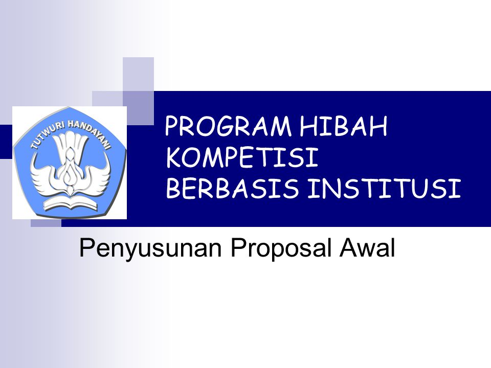PROGRAM HIBAH KOMPETISI BERBASIS INSTITUSI Penyusunan Proposal Awal