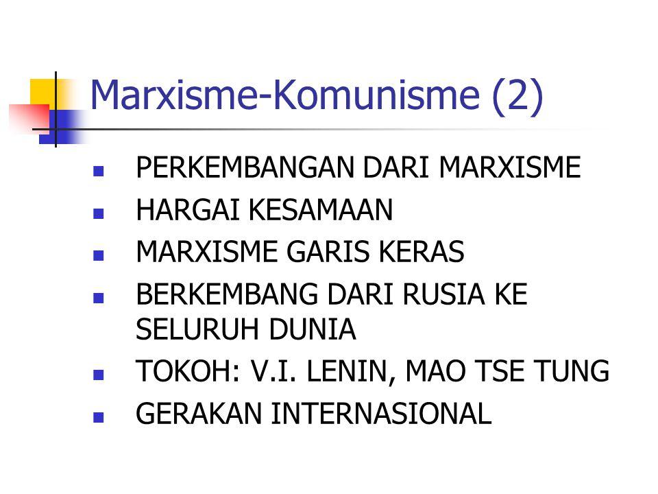 Marxisme-Komunisme (2) PERKEMBANGAN DARI MARXISME HARGAI KESAMAAN MARXISME GARIS KERAS BERKEMBANG DARI RUSIA KE SELURUH DUNIA TOKOH: V.I. LENIN, MAO T