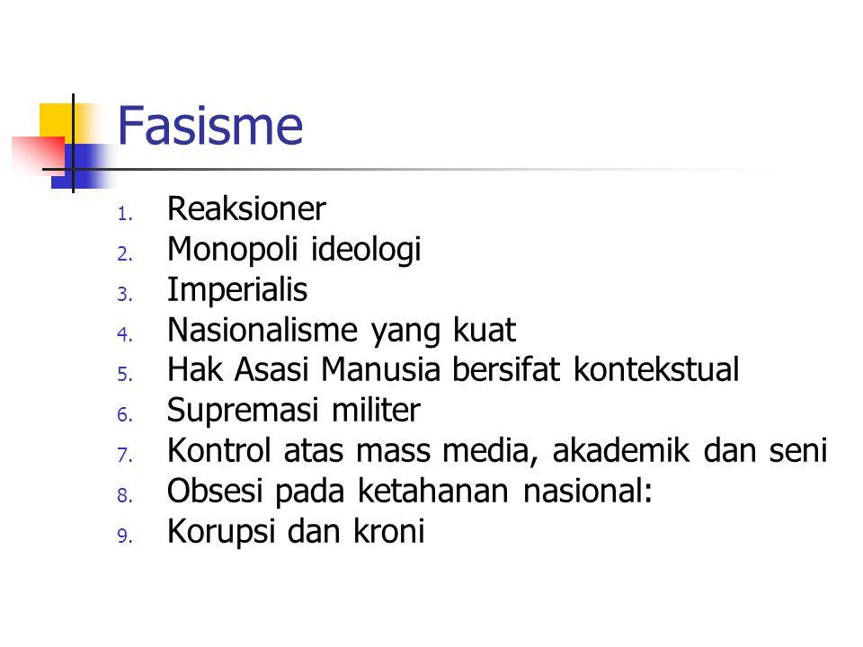 Fasisme 1. Reaksioner 2. Monopoli ideologi 3. Imperialis 4. Nasionalisme yang kuat 5. Hak Asasi Manusia bersifat kontekstual 6. Supremasi militer 7. K