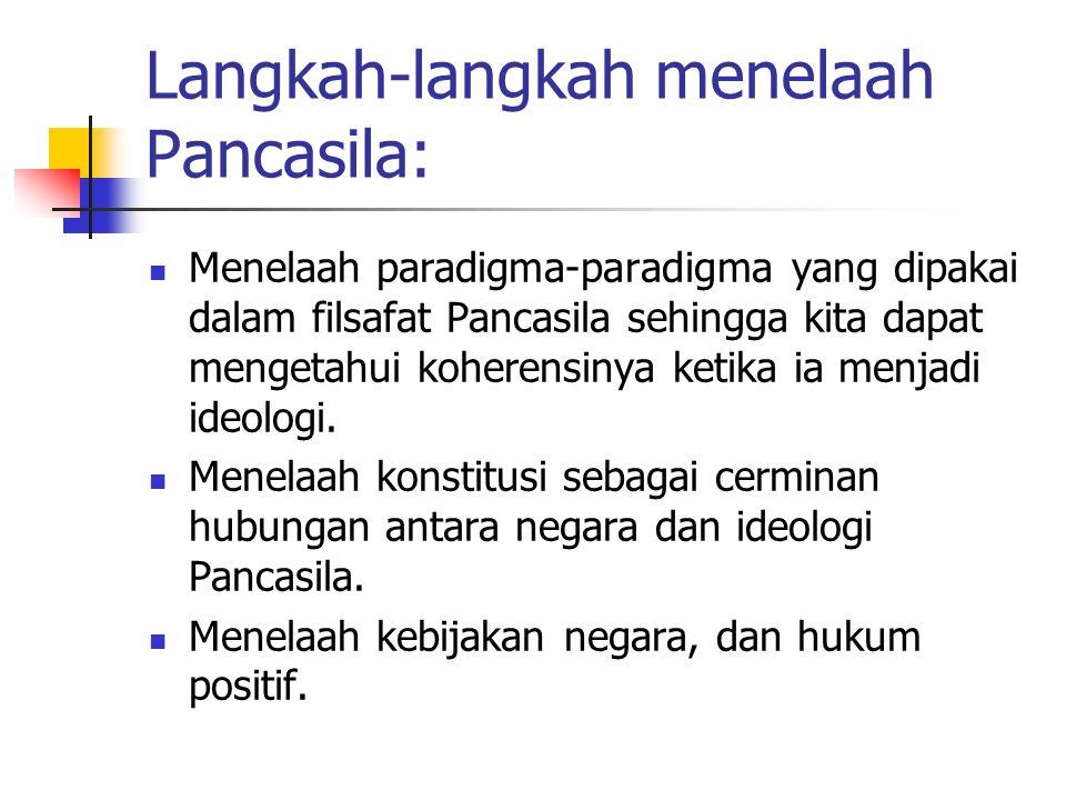 Langkah-langkah menelaah Pancasila: Menelaah paradigma-paradigma yang dipakai dalam filsafat Pancasila sehingga kita dapat mengetahui koherensinya ket