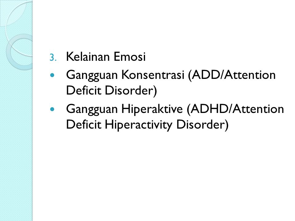 3. Kelainan Emosi Gangguan Konsentrasi (ADD/Attention Deficit Disorder) Gangguan Hiperaktive (ADHD/Attention Deficit Hiperactivity Disorder)