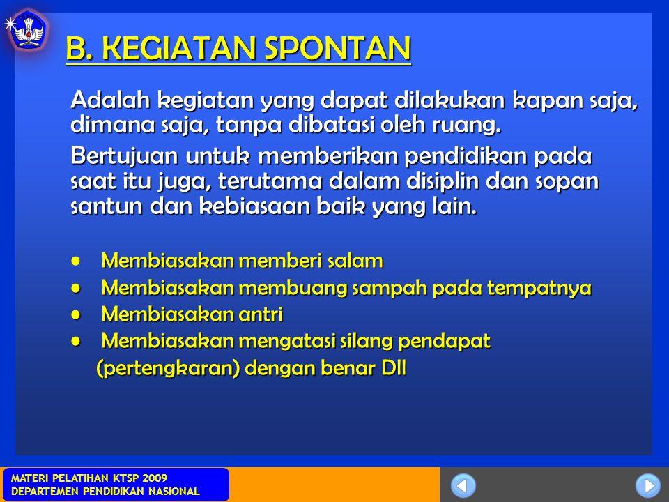 Sosialisasi KTSP MATERI PELATIHAN KTSP 2009 DEPARTEMEN PENDIDIKAN NASIONAL B. KEGIATAN SPONTAN Adalah kegiatan yang dapat dilakukan kapan saja, dimana