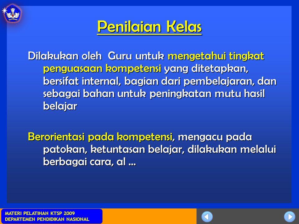 Sosialisasi KTSP MATERI PELATIHAN KTSP 2009 DEPARTEMEN PENDIDIKAN NASIONAL Penilaian Kelas Dilakukan oleh Guru untuk mengetahui tingkat penguasaan kom