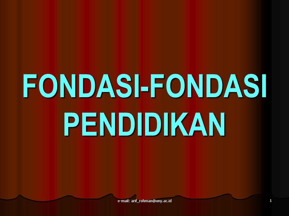 1 FONDASI-FONDASI PENDIDIKAN e-mail: arif_rohman@uny.ac.id