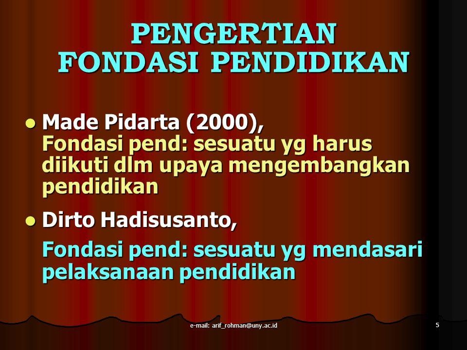 5 PENGERTIAN FONDASI PENDIDIKAN Made Pidarta (2000), Made Pidarta (2000), Fondasi pend: sesuatu yg harus diikuti dlm upaya mengembangkan pendidikan Di