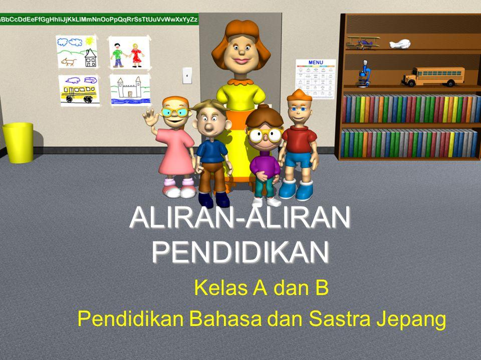 ALIRAN-ALIRAN PENDIDIKAN Kelas A dan B Pendidikan Bahasa dan Sastra Jepang