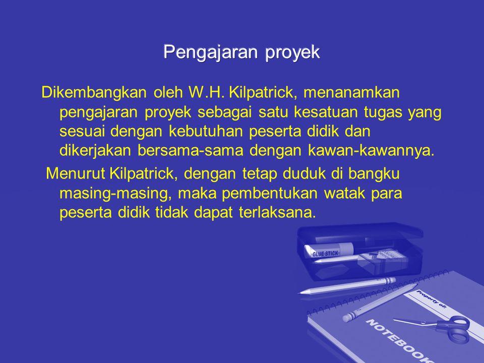 Dikembangkan oleh W.H. Kilpatrick, menanamkan pengajaran proyek sebagai satu kesatuan tugas yang sesuai dengan kebutuhan peserta didik dan dikerjakan